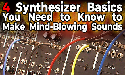 4 Synthesizer Basics You Need to Know to Make Mind-Blowing Sounds!