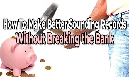 Make Better Sounding Records Without Breaking the Bank