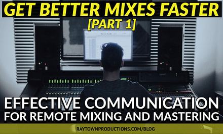 Get Better Mixes Faster [Part 1/3]: Effective Communication for Remote Mixing and Mastering